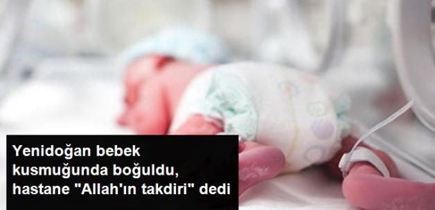 """Yenidoğan Bebek Kusmuğunda Boğuldu, Hastane """"Allah'ın Takdiri"""" Dedi"""