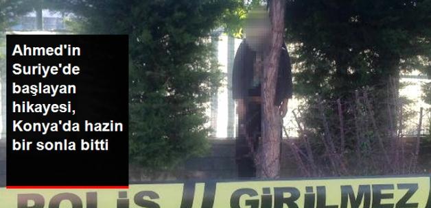 Ahmed'in Suriye'de Başlayan Hikayesi, Konya'da Kendini Astığı Ağaçta Sona Erdi