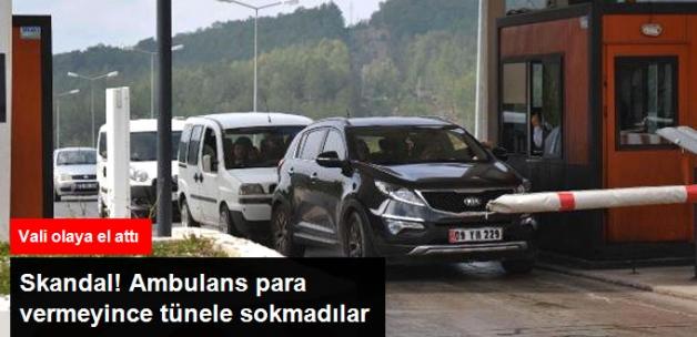 Büyük Skandal! Ambulans Para Vermedi Diye Tünelden Geçirilmediler