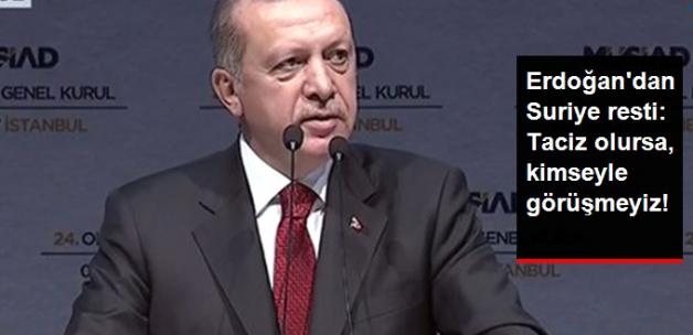 Erdoğan Resti Çekti: PYD'den Taciz Gelirse Kararımızı Kendimiz Veririz
