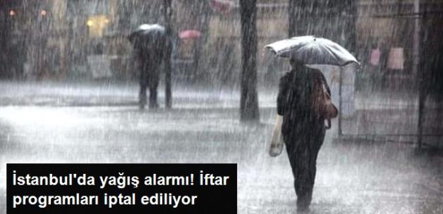 İstanbul'da Yağış Alarmı! İftar Programları İptal Ediliyor