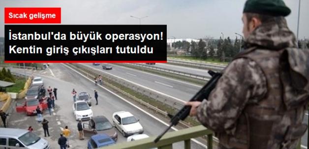 """""""Kurt Kapanı 5"""" Operasyonu Başladı! İstanbul'un Giriş Çıkışları Tutuldu"""