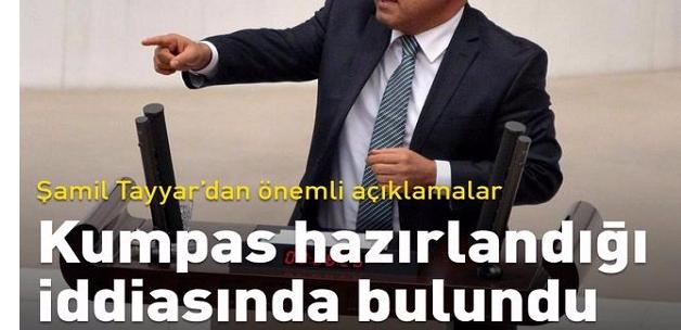 Şamil Tayyar'dan AK Parti'ye kumpas iddiası