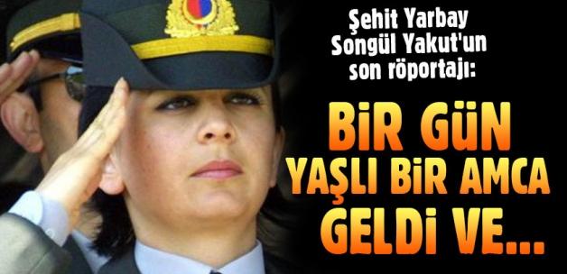 Şehit Yarbay Songül Yakut'un son röportajı