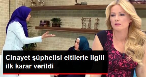 Türkiye'nin Konuştuğu Cinayette Şüpheli Eltilerle İlgili İlk Karar Verildi