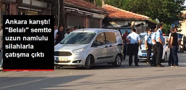 Ankara'nın Sabıkalı Semtinde Uzun Namlulu Silahlarla Çatışma Çıktı
