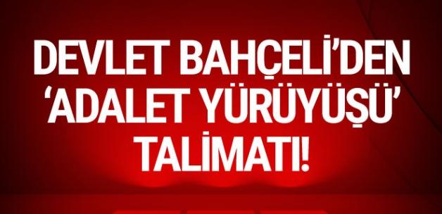 Bahçeli'den MHP Teşkilatları ve Ülkü Ocakları'na Adalet Yürüyüşü Talimatı