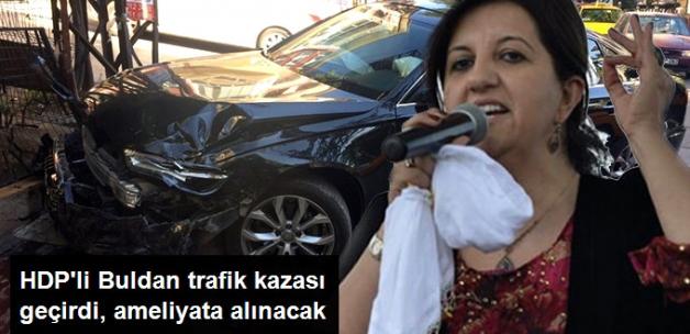 HDP'li Pervin Buldan Kaza Geçirdi! Ameliyata Alınacak