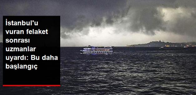 İstanbul'u Vuran Tufan Sonrası Uzmanlar Uyardı: Bu Daha Başlangıç