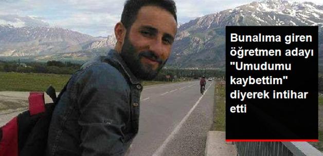 """23 Yaşındaki Öğretmen Adayı """"Umudumu Kaybettim"""" Diyerek İntihar Etti!"""