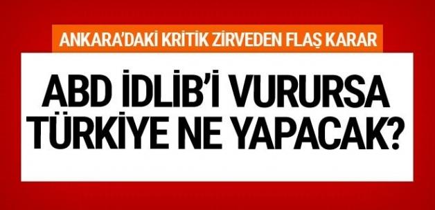 ABD İdlib'i vurursa Türkiye ne yapacak? Ankara'daki kritik zirveden flaş karar