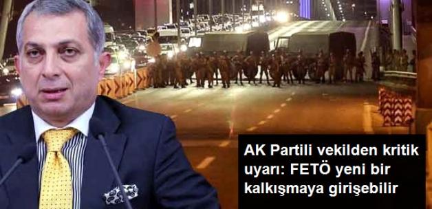 AK Partili Vekilden Kritik Uyarı: FETÖ Yeni Bir Kalkışmaya Girişebilir