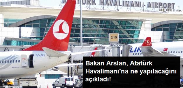 Bakan Arslan: Atatürk Havalimanı, İstanbul'a Nefes Aldıran Bir Alan Olacak