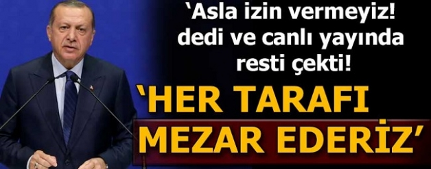 Cumhurbaşkanı Erdoğan: Asla izin vermeyeceğiz