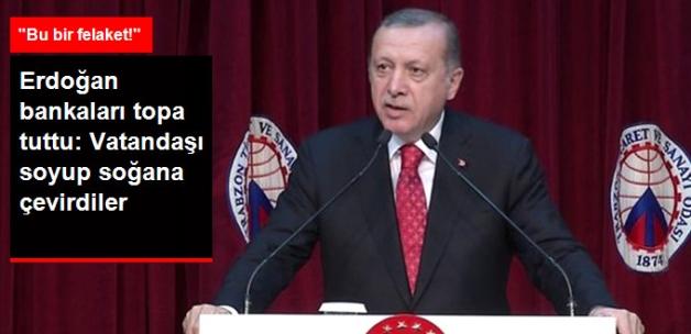 Erdoğan Bankaları Topa Tuttu: Vatandaşı Soyup Soğana Çevirdiler!
