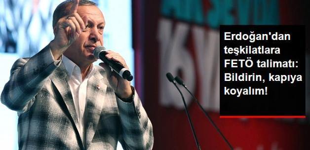 Erdoğan'dan AK Parti Teşkilatlarına FETÖ Uyarısı: Bize Bildirin Kapıya Koyalım