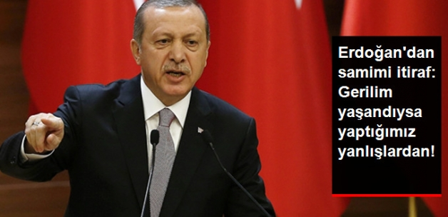 Erdoğan'dan Samimi İtiraf: Son Zamanlarda Gerileme Yaşandıysa Yaptığımız Yanlışlardan!