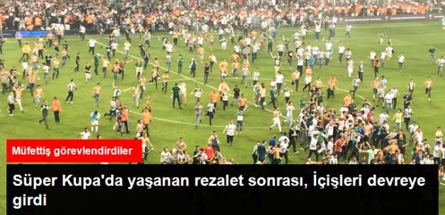 İçişleri, Süper Kupa'da Yaşanan Olaylarla İlgili Müfettiş Görevlendirdi
