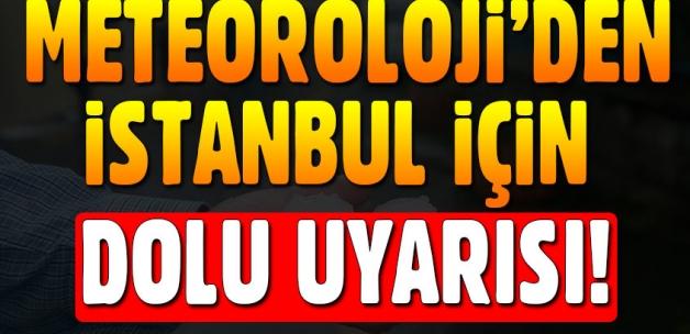 Meteoroloji'den İstanbul için dolu ve sağanak uyarısı