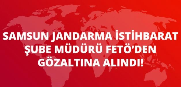 Samsun Jandarma İstihbarat Şube Müdürü FETÖ'den Gözaltına Alındı