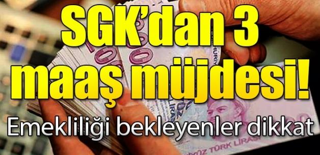 SGK'dan 3 maaş müjdesi!