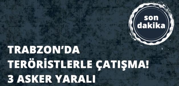 Trabzon'da Teröristlerle Çatışma: 3 Asker Yaralı