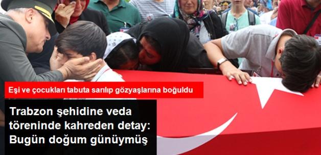Trabzon Şehidine, Doğum Gününde Son Veda