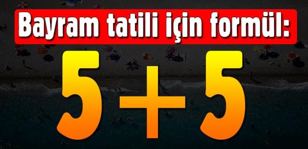 Vatandaşın bayram tatili formülü: 5+5 gün!