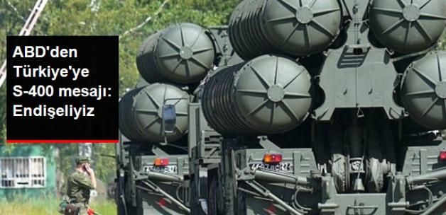 ABD'den Türkiye'ye S-400 Mesajı: Endişeliyiz