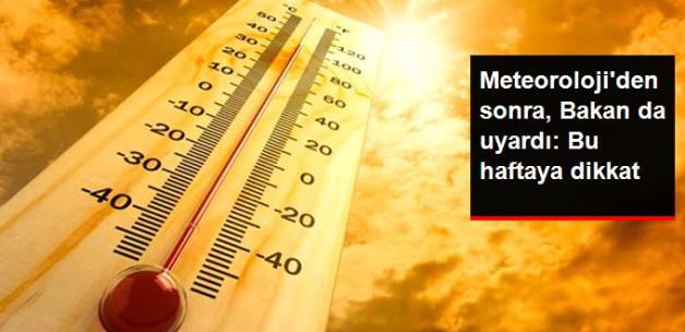 Bakan Eroğlu'dan Sıcak Hava Uyarısı: Bu Haftaya Dikkat