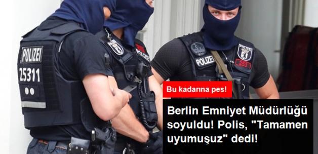 Berlin Emniyet Müdürlüğü Soyuldu! Polis İtiraf Etti: Tamamen Uyumuşuz