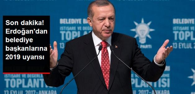 Erdoğan'dan Belediye Başkanlarına Uyarı: Hedefiniz Mart 2019 Değil, Kasım 2019 Olmalı
