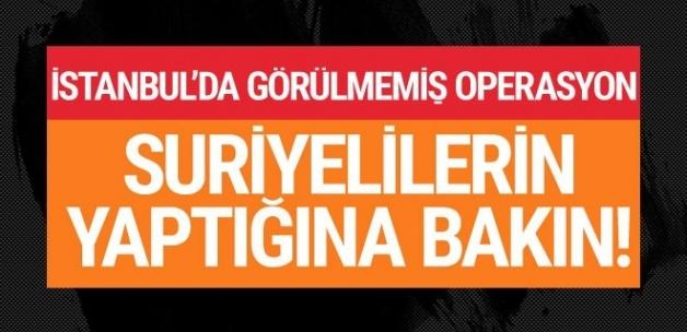 İstanbul'da operasyon Suriyelilerin yaptığına bakın!