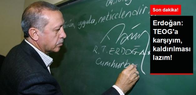 Son Dakika! Erdoğan: Ben TEOG'a Karşıyım, Kaldırılmasını İstiyorum!