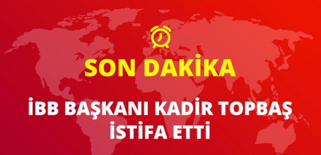 Son Dakika! İBB Başkanı Topbaş İstifa Etti