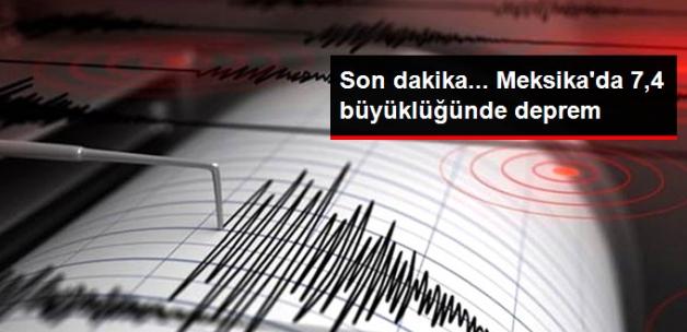 Son Dakika... Meksika'da 7,4 Büyüklüğünde Deprem