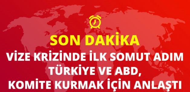 ABD ve Türkiye, Vize Krizinin Aşılması İçin Ortak Komite Kurulmasına Karar Verdi