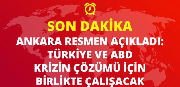 Ankara Resmen Açıkladı: Türkiye ve ABD Krizin Çözümü İçin Birlikte Çalışacak