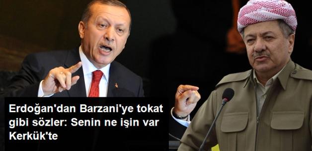 Erdoğan'dan Barzani'ye Sert Salvolar: Ne İşin Var Senin Kerkük'te