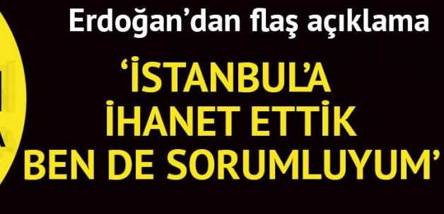 Son dakika... Erdoğan: Biz bu şehre ihanet ettik, hala da ihanet ediyoruz
