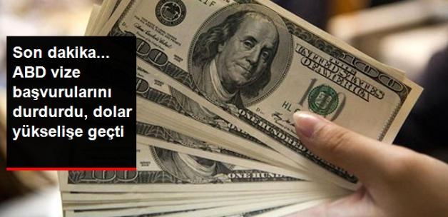 Son Dakika! ABD'nin Vizeleri Durdurmasının Ardından Dolar Yükselişe Geçti