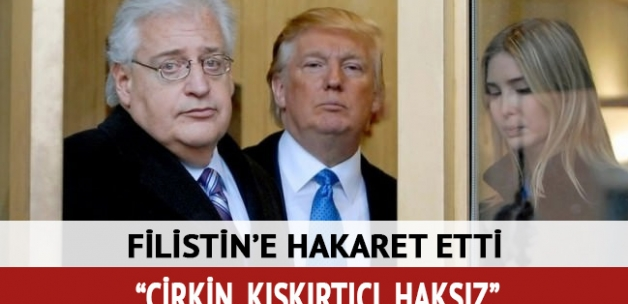 ABD'nin İsrail Büyükelçisi David Friedman' Filistin'e: Çirkin, kışkırtıcı ve haksız