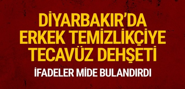 Diyarbakır'da erkek temizlik işçisine tecavüz dehşeti!