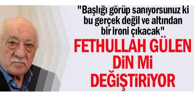 Fethullah Gülen din mi değiştiriyor