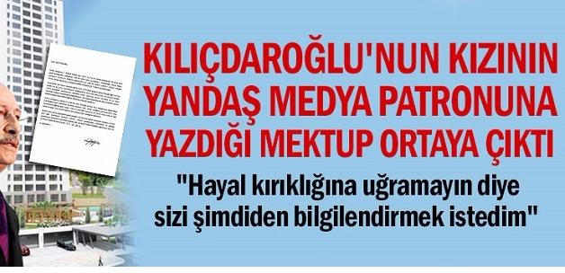 Kılıçdaroğlu'nun kızının yandaş medya patronuna yazdığı mektup ortaya çıktı