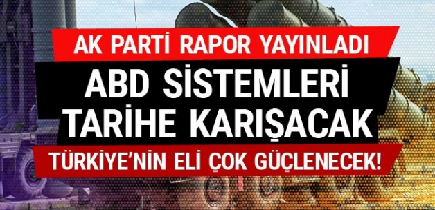 AK Parti rapor yayınladı! S-400 onları tarihe gömecek