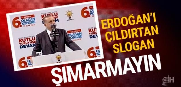 Erdoğan'ı kızdıran slogan: Şımarmayın