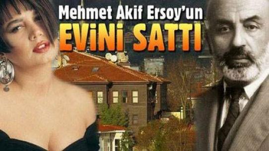 Sezen Aksu, Mehmet Akif Ersoy'un evini sattı