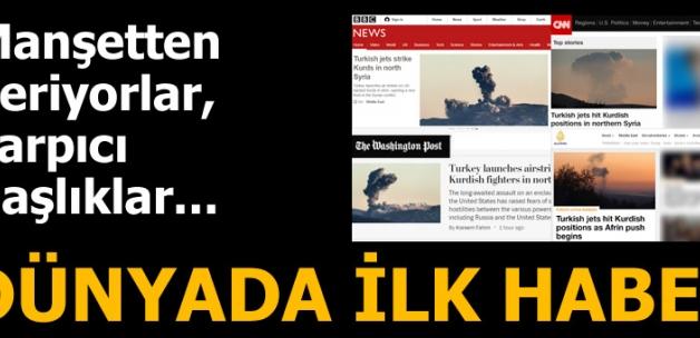 Son dakika... Afrin harekâtı dünyada ilk haber! 'Türk jetleri vuruyor...'