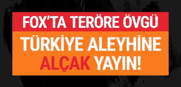 Türkiye aleyhine alçak yayın: FOX'ta teröre övgü!